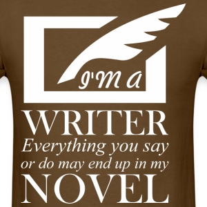 I Am Writer Everything U Say Or Do End In My Novel - Men's T-Shirt
