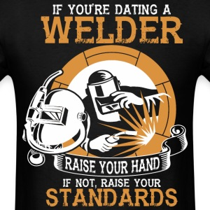 Dating Welder Raise Hands If Not Raise Standards - Men's T-Shirt