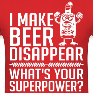 I Make Beer Disappear Whats Your Superpower? - Men's T-Shirt