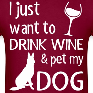 I Just Want To Drink Wine And Pet My Dog - Men's T-Shirt