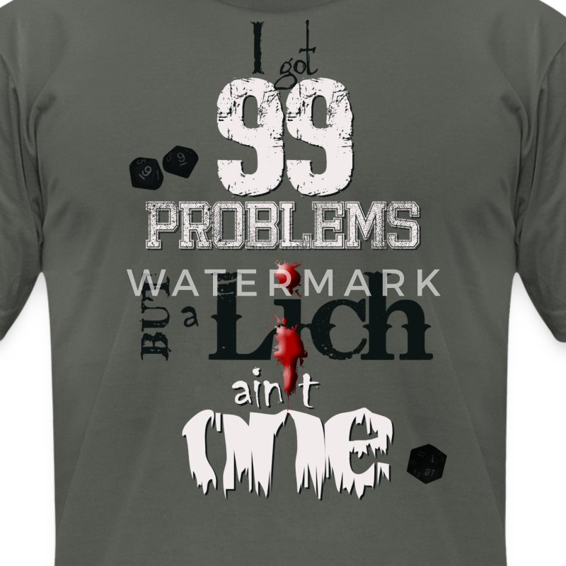 I got 99 Problems, but a Lich ain't 1 T-Shirts - Men's T-Shirt by American Apparel