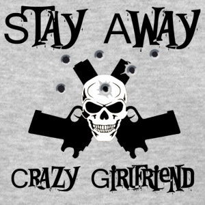 Stay Away Crazy Girlfriend - Women's T-Shirt