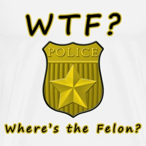 WTF?  Where's the Felon? white t-shirt - Men's Premium T-Shirt