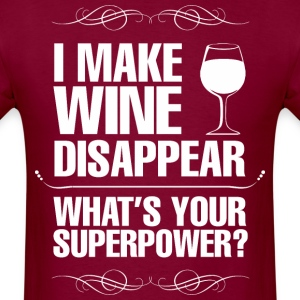 I Make Wine Disappear Whats Your Superpower? - Men's T-Shirt