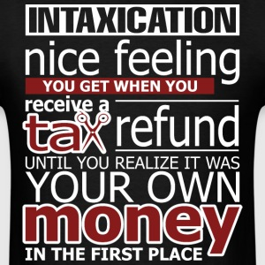 Intaxication You Get When You Receive A Tax Refund - Men's T-Shirt