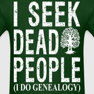 I Seek Dead People I Do Genealogy - Men's T-Shirt