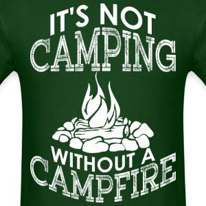 Its Not Camping Without A Campfire - Men's T-Shirt