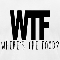 WTF - WHERE IS THE FOOD? T-shirts