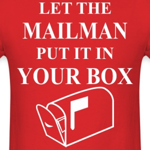 Let The Mailman Put It In Your Box - Men's T-Shirt