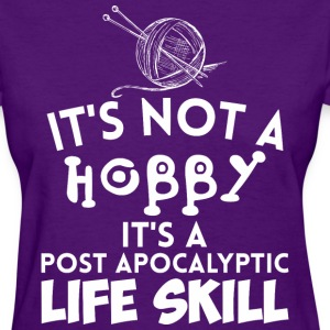 Its Not A Hobby Its A Post Apocalyptic Life Skill - Women's T-Shirt