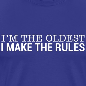 I'm The Oldest - I Make The Rules (1) T-Shirts - Men's Premium T-Shirt