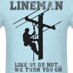 Lineman Like Us Or Not We Turn You On - Men's T-Shirt