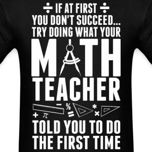 Don't Succeed Try Doing What Your Math Teacher - Men's T-Shirt