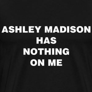 Ashley Madison has nothing on me -- the shirt. - Men's Premium T-Shirt