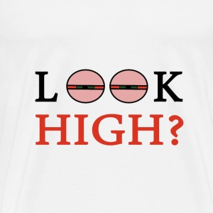 look high ? - Men's Premium T-Shirt