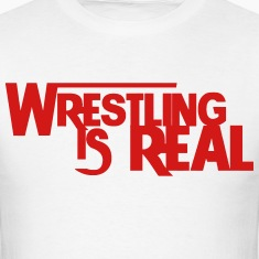 Wrestling Is Real T-Shirts
