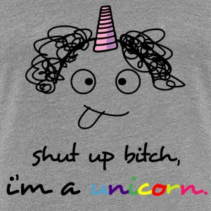 shut up bitch i'm a unicorn! Women's T-Shirts - Women's Premium T-Shirt