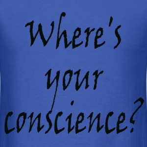 Where's Your Conscience - Men's T-Shirt