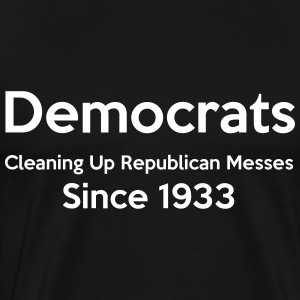 Democrats Cleaning Up Republican Messes Since 1933 - Men's Premium T-Shirt