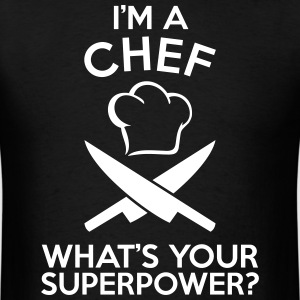 I'M A CHEF WHAT'S YOUR SUPERPOWER MEN T-SHIRT - Men's T-Shirt