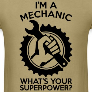 I'M A MECHANIC WHAT'S YOUR SUPERPOWER? MEN T-SHIRT - Men's T-Shirt