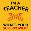 I'M A TEACHER WHAT'S YOUR SUPERPOWER? MEN TEE - Men's Premium T-Shirt