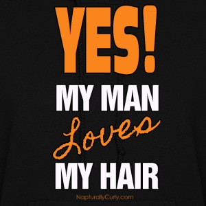 My Man Loves My Hair - Women's Hoodie