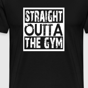 Straight Outta The Gym - Men's Premium T-Shirt