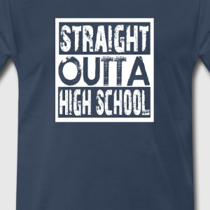 Straight Outta High School - Men's Premium T-Shirt