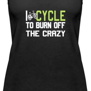 I Cycle to Burn Off the Crazy - Women's Premium Tank Top
