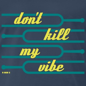 Don't Kill My Vibes T-Shirts - Men's Premium T-Shirt