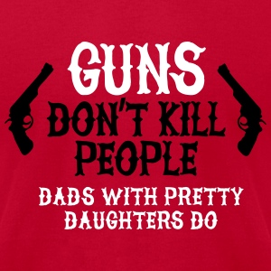 Guns don't kill people Dads with pretty daughters T-Shirts - Men's T-Shirt by American Apparel
