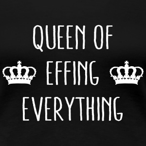 Queen of Effing Everything Women's T-Shirts - Women's Premium T-Shirt