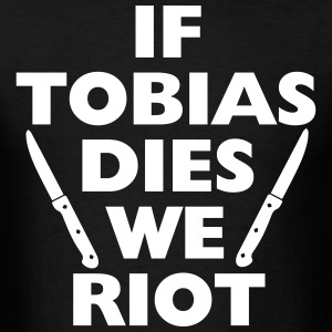 If Tobias Dies We RIOT T-Shirts - Men's T-Shirt