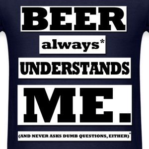 Beer Understands - Men's T-Shirt