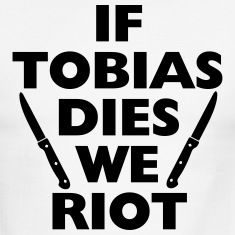 If Tobias Dies We RIOT T-Shirts
