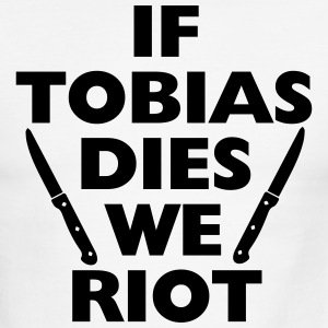 If Tobias Dies We RIOT T-Shirts - Men's Ringer T-Shirt