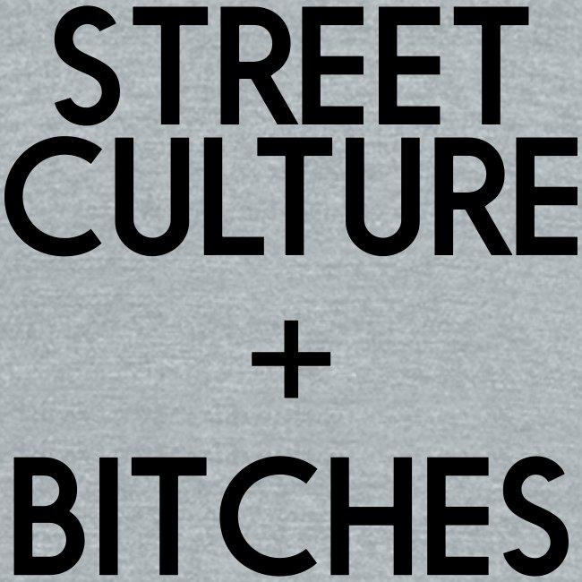 STREET CULTURE + BITCHES