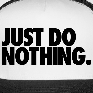 Just Do Nothing Caps - Trucker Cap