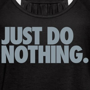 Just Do Nothing Tanks - Women's Flowy Tank Top by Bella
