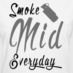 Smoke Mid Everyday - Women's T-Shirt