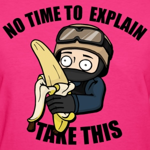 No Time To Explain, Take This Banana! - Women's T-Shirt