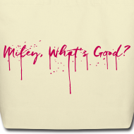 Design ~ Miley, What's Good? — TOTE, CREME