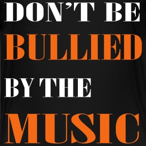 Don't be Bullied by the Music - Kids' Premium T-Shirt