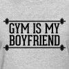 Gym Is My Boyfriend  Women's T-Shirts - Women's T-Shirt