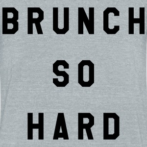 Brunch So Hard - Unisex Tri-Blend T-Shirt by American Apparel