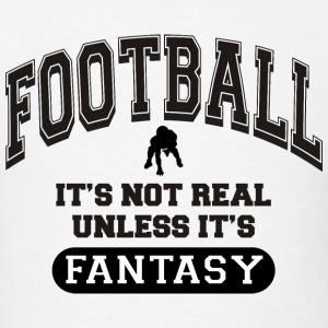 It's Not Real Unless It's Fantasy Football - Men's T-Shirt