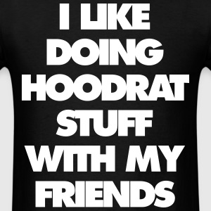 I like doing hood rat stuff with my friends - Men's T-Shirt