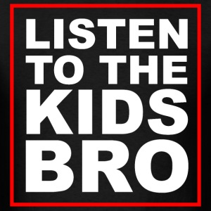 Listen To The Kids Bro T-shirt - Men's T-Shirt