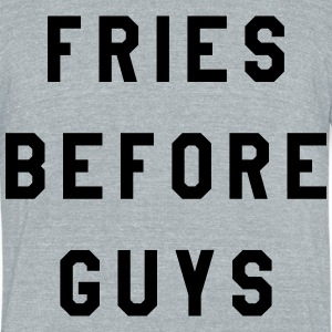Fries Before Guys - Unisex Tri-Blend T-Shirt by American Apparel